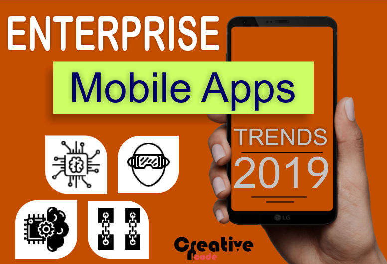 Enterprise Mobile Application Trends – 2019