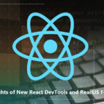 Highlights of New React DevTools and ReactJS Features